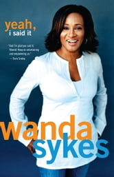 Yeah, I Said It ebook by Wanda Sykes