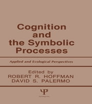 Cognition and the Symbolic Processes - Applied and Ecological Perspectives ebook by Robert R. Hoffman,David S. Palermo