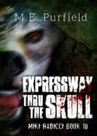 Expressway Thru the Skull ebook by M.E. Purfield