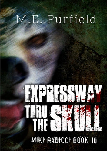 Expressway Thru the Skull - Miki Radicci, #10 ebook by M.E. Purfield
