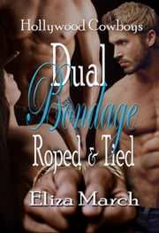 Dual Bondage: Roped and Tied ebook by Eliza March