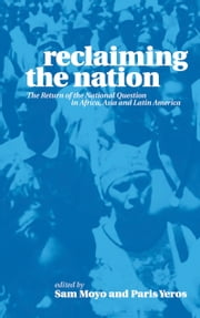 Reclaiming the Nation - The Return of the National Question in Africa, Asia and Latin America ebook by Sam Moyo,Paris Yeros