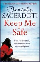 Keep Me Safe (A Seal Island novel) - A breathtaking love story from the author of THE ITALIAN VILLA ebook by Daniela Sacerdoti