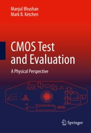 CMOS Test and Evaluation - A Physical Perspective ebook by Manjul Bhushan,Mark B. Ketchen