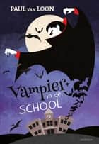 Vampier in de school ebook by Paul van Loon, Caren Limpens