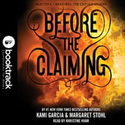 Before the Claiming - Booktrack Edition audiobook by Kami Garcia, Margaret Stohl