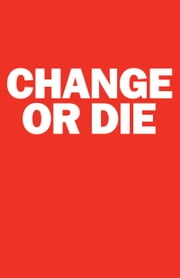 Change or Die - The Three Keys to Change at Work and in Life ebook by Alan Deutschman