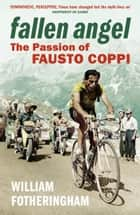 Fallen Angel - The Passion of Fausto Coppi ebook by William Fotheringham