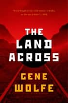 The Land Across ebook by Gene Wolfe