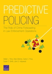 Predictive Policing - The Role of Crime Forecasting in Law Enforcement Operations ebook by Walter L. Perry,Brian McInnis,Carter C. Price,Susan C. Smith,John S. Hollywood