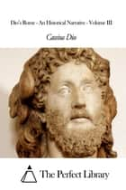 Dio's Rome - An Historical Narrative - Volume III ebook by Cassius Dio