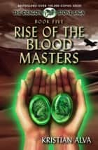 Rise of the Blood Masters: Book Five of the Dragon Stone Saga ebook by Kristian Alva
