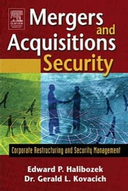 Mergers and Acquisitions Security: Corporate Restructuring and Security Management ebook by Halibozek, Edward