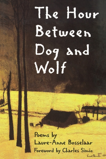 The Hour Between Dog and Wolf ebook by Laure-Anne Bosselaar