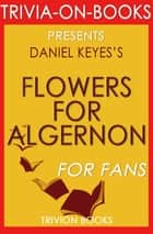 Flowers for Algernon by Daniel Keyes (Trivia-On-Books) ebook by Trivion Books