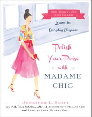 Polish Your Poise with Madame Chic - Lessons in Everyday Elegance ebook by Jennifer L. Scott