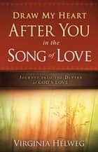 Draw My Heart After You in the Song of Love ebook by Virginia Helweg