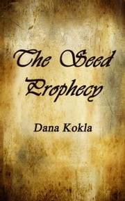 The Seed Prophecy ebook by Dana Kokla