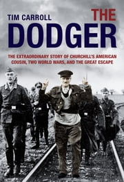 Dodger - The Extraordinary Story of Churchill's American Cousin, Two World Wars, and The Great Escape ebook by Tim Carroll