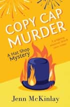 Copy Cap Murder - A fun and gripping cozy mystery ebook by Jenn McKinlay