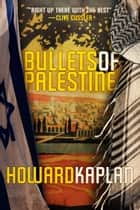 Bullets of Palestine ebook by Howard Kaplan