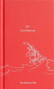 On Confidence ebook by The School of Life