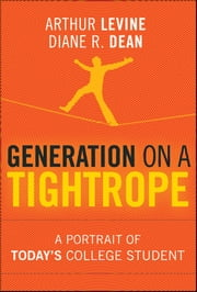 Generation on a Tightrope - A Portrait of Today's College Student ebook by Arthur Levine,Diane R. Dean