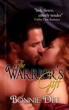 The Warrior's Gift ebook by Bonnie Dee