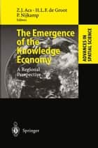 The Emergence of the Knowledge Economy - A Regional Perspective ebook by Zoltan J. Acs, Henri L.F. de Groot, Peter Nijkamp