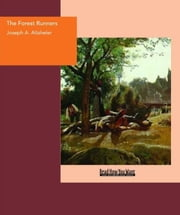 The Forest Runners : A Story Of The Great War Trail In Early Kentucky ebook by Altsheler Joseph A.
