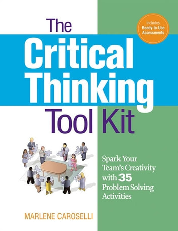 The Critical Thinking Toolkit - Spark Your Team's Creativity with 35 Problem Solving Activities ebook by Marlene CAROSELLI