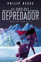 El oro del depredador (Mortal Engines 2) ebook by Philip Reeve