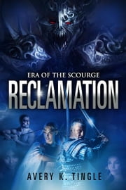 Era of the Scourge: Reclamation ebook by Avery K. Tingle