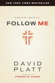 Follow Me - A Call to Die. A Call to Live. ebook by David Platt,Francis Chan