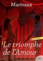 Le triomphe de l'Amour ebook by Marivaux