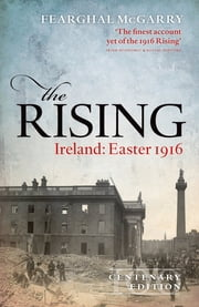 The Rising (New Edition) - Ireland: Easter 1916 ebook by Fearghal McGarry