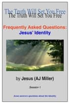 Frequently Asked Questions: Jesus' Identity Session 1 ebook by Jesus (AJ Miller)