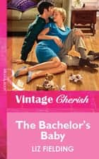 The Bachelor's Baby (Mills & Boon Vintage Cherish) ebook by Liz Fielding