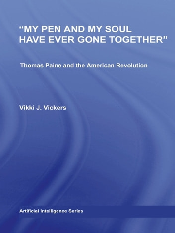 My Pen and My Soul Have Ever Gone Together - Thomas Paine and the American Revolution ebook by Vikki Vickers