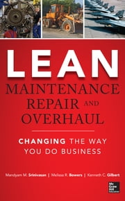 Lean Maintenance Repair and Overhaul ebook by Mandyam Srinivasan,Melissa R. Bowers,Kenneth Gilbert