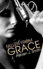 Fallen from Grace ebook by Adrian J. Smith