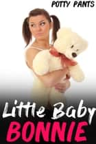 Little Baby Bonnie ebook by Potty Pants