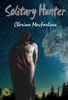 Solitary Hunter ebook by Cherime MacFarlane