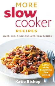 More Slow Cooker Recipes ebook by Katie Bishop