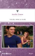 Yours, Mine & Ours ebook by Jennifer Greene