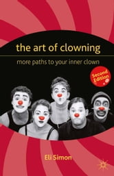 The Art of Clowning - More Paths to Your Inner Clown ebook by E.,Eli Simon