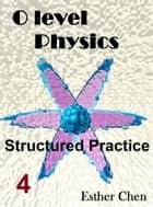 O level Physics Structured Practice 4 ebook by Esther Chen