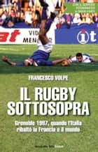 Il rugby sottosopra ebook by Francesco Volpe