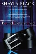 Bound and Determined ebook by Shayla Black, Shelley Bradley