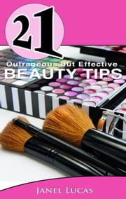 21 Outrageous but Effective Beauty Tips - 21 Book Series ebook by Janel Lucas